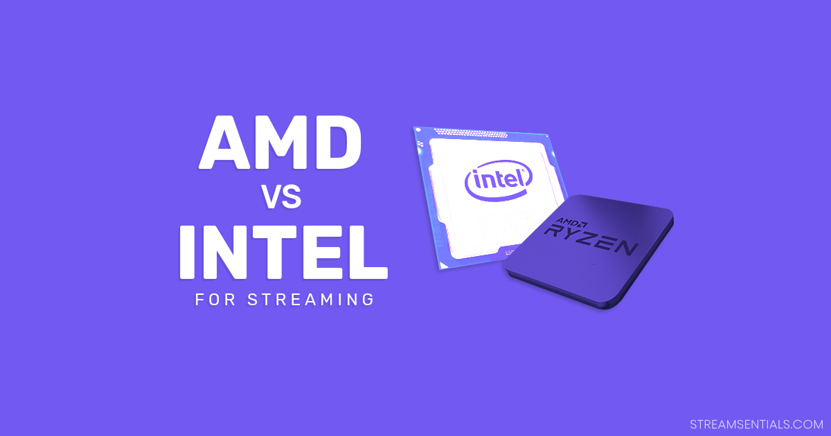 Amd Or Intel For Streaming Which Cpu Is Best For 2020