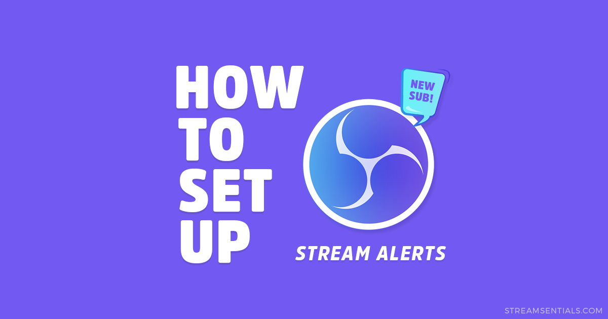 How to Setup Alerts for Twitch, YouTube, & Mixer in OBS - Streamsentials